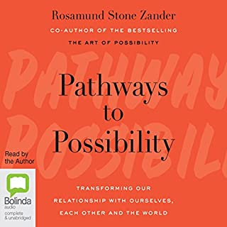 Pathways to Possibility     Transforming Our Relationship with Ourselves, Each Other, and the World              By:                                                                                                                                 Rosamund Zander                               Narrated by:                                                                                                                                 Rosamund Zander                      Length: 8 hrs and 59 mins     Not rated yet     Overall 0.0