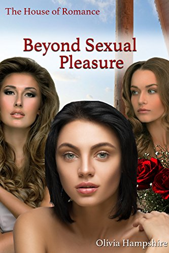 Beyond Sexual Pleasure, The House of Romance (English Edition)