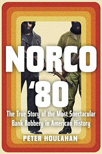 [Peter Houlahan]-Norco '80- The True Story of The Most Spectacular Bank Robbery in American History (HB)
