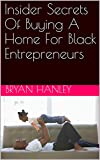 Insider Secrets Of Buying A Home For Black Entrepreneurs