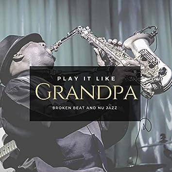 Play It Like Grandpa - Broken Beat And Nu Jazz