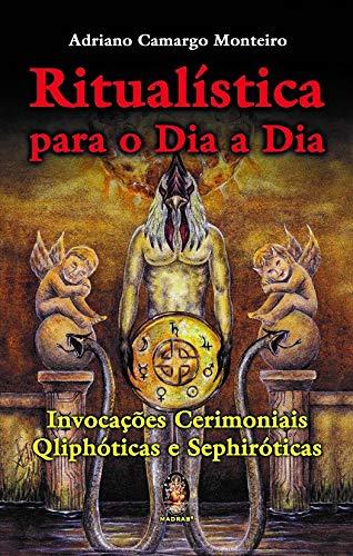 Ritualística para o dia a dia: Invocações cerimoniais qliphóticas e sephiróticas