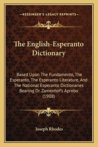 The English-Esperanto Dictionary: Based Upon The Fundamento, The Esperanto, The Esperanto Literature, And The National Esperanto Dictionaries Bearing Dr. Zamenhof's Aprobo (1908) (Paperback)