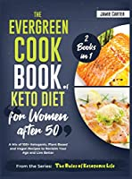 The EverGreen Cookbook of Keto Diet for Women after 50 [2 Books in 1]: A Mix of 100+ Ketogenic, Plant-Based and Vegan Recipes to Reclaim Your Age and Live Better