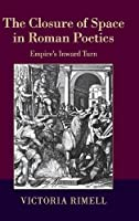 The Closure of Space in Roman Poetics: Empire's Inward Turn (The W. B. Stanford Memorial Lectures)