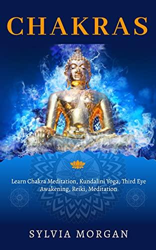 Chakras: Learn Chakra Meditation, Kundalini Yoga, Third Eye Awakening, Reiki, Meditation (English Edition)