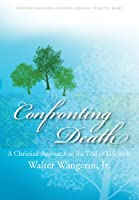 Confronting Death: A Christian Approach to the End of Life with Walter Wangerin, Jr.