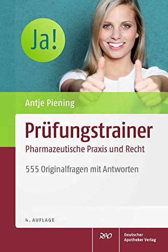 Prüfungstrainer Pharmazeutische Praxis und Recht: 555 Originalfragen mit Antworten