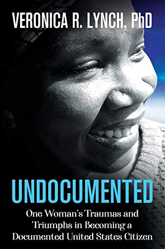 Compare Textbook Prices for Undocumented: One Woman's Traumas and Triumphs in Becoming a Documented United States Citizen  ISBN 9781945252792 by Lynch PhD, Veronica  R.