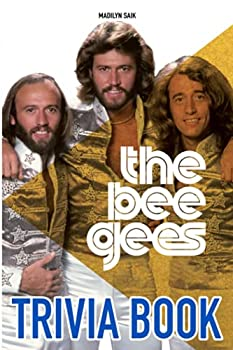 The Bee Gees Trivia Book  Let's Get Lost In The Story Of The Bee Gees With This Awesome Trivia Book.