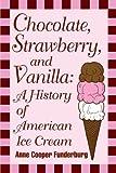 Chocolate, Strawberry, and Vanilla: A History Of American Ice Cream