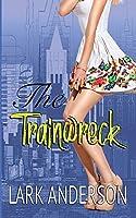 The Trainwreck: A Romantic Comedy(Beguiling a Billionaire): A Romantic Comedy