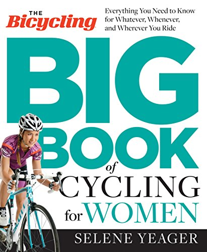 The Bicycling Big Book of Cycling for Women: Everything You Need to Know for Whatever, Whenever, and Wherever You Ride (English Edition)