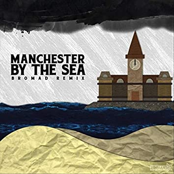 Manchester by the Sea (Bromad Remix)