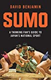 Sumo: A Thinking Fan's Guide to Japan's National Sport (Tuttle Classics) - David Benjamin