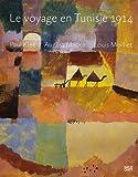 Paul Klee, August Macke, Louis Moilliet - Le voyage en Tunisie 1914