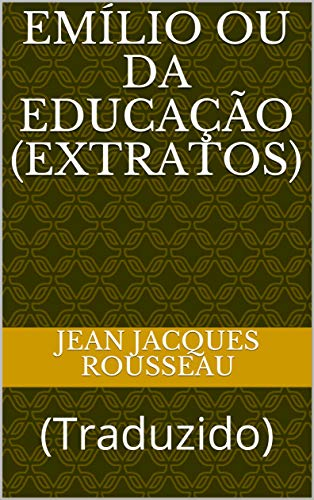 Emílio ou da Educação (Extratos): (Traduzido) (ERUDIÇÃO Livro 7)
