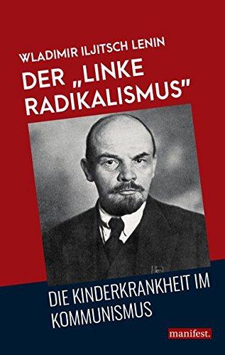 """Der """"linke Radikalismus"""", die Kinderkrankheit im Kommunismus (Marxistische Schriften)"""
