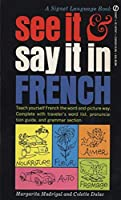 See It and Say It in French: A Beginner's Guide to Learning French the Word-and-Picture Way