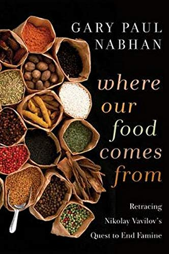 Download Where Our Food Comes From: Retracing Nikolay Vavilov's Quest To End Famine 