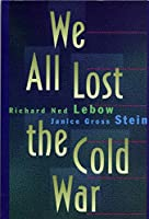 We All Lost the Cold War (Princeton Studies in International History and Politics)