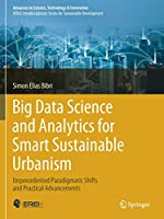 Big Data Science and Analytics for Smart Sustainable Urbanism: Unprecedented Paradigmatic Shifts and Practical Advancements (Advances in Science, Technology & Innovation)