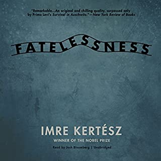 Fatelessness     A Novel              Written by:                                                                                                                                 Imre Kertész,                                                                                        Tom Wilkinson - translator                               Narrated by:                                                                                                                                 Josh Bloomberg                      Length: 8 hrs and 24 mins     Not rated yet     Overall 0.0