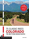 75 Classic Rides Colorado: The Best Road Biking Routes