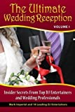 The Ultimate Wedding Reception: Insider Secrets From Top DJ Entertainers and Event Professionals (Volume 1) by Mark G Imperial (2012-09-27)