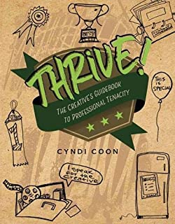 Thrive!: The Creative's Guidebook to Professional Tenacity