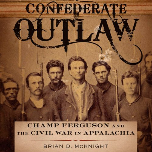 Confederate Outlaw: Champ Ferguson and the Civil War in Appalachia audiobook cover art