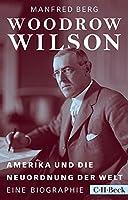 Woodrow Wilson: Amerika und die Neuordnung der Welt
