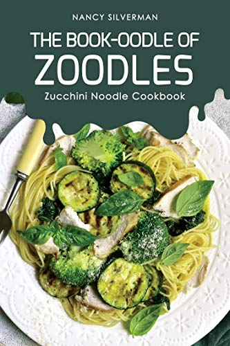 Best Review Of The Book-oodle of Zoodles: Zucchini Noodle Cookbook