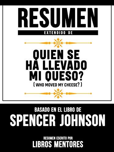 Resumen Extendido De Quien Se Ha Llevado Mi Queso? (Who Moved My Cheese?) – Basado En El Libro De Spencer Johnson