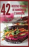 42 Receitas Veganas de Hambúrguer e Sanduíche: Fácil e ideal para uma alimentação saudável