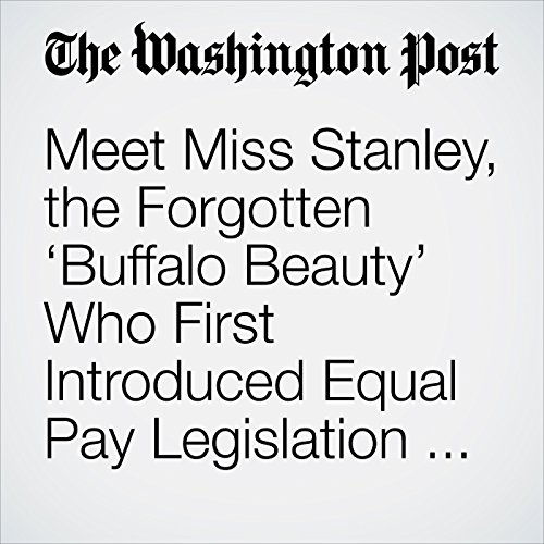 Meet Miss Stanley, the Forgotten 'Buffalo Beauty' Who First Introduced Equal Pay Legislation in Congress copertina