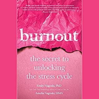 Burnout     The Secret to Unlocking the Stress Cycle              Written by:                                                                                                                                 Emily Nagoski,                                                                                        Amelia Nagoski                               Narrated by:                                                                                                                                 Emily Nagoski,                                                                                        Amelia Nagoski                      Length: 7 hrs and 1 min     7 ratings     Overall 4.4