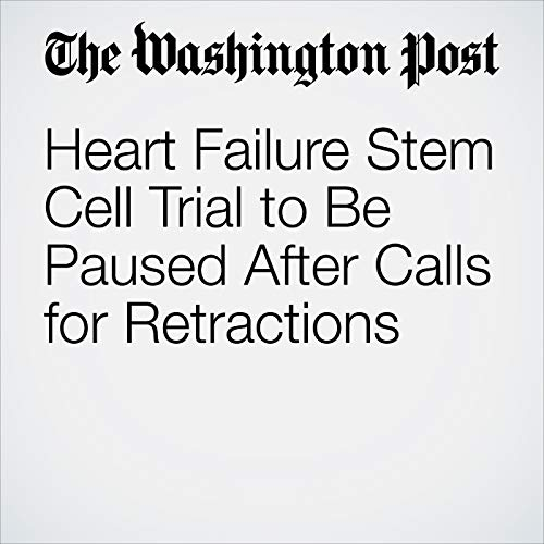 Heart Failure Stem Cell Trial to Be Paused After Calls for Retractions copertina