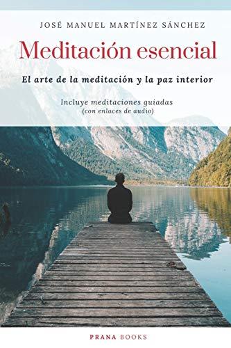 Meditación esencial: El arte de la meditación y la paz interior