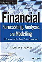 Financial Forecasting, Analysis, and Modelling: A Framework for Long-Term Forecasting (The Wiley Finance Series)