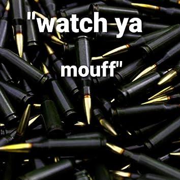 Watch Ya Mouff