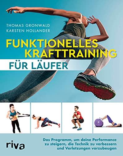 Funktionelles Krafttraining für Läufer: Das Programm, um deine Performance zu steigern, die Technik zu verbessern und Verletzungen vorzubeugen