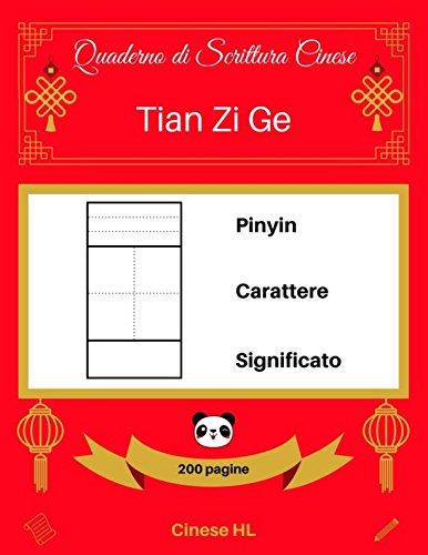 [Quaderno di Scrittura Cinese: Tian Zi Ge] Pinyin – Carattere – Significato (200 pagine)