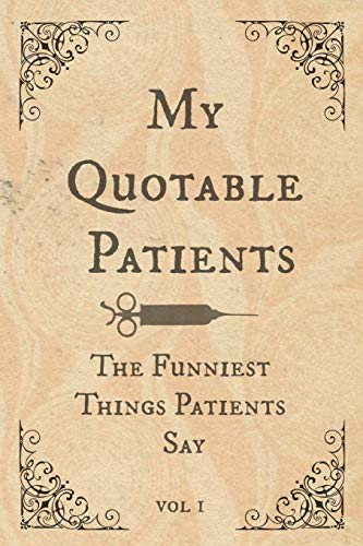 My Quotable Patients: Write down the funniest & most memorable things they have said. A journal to collect memories & stories of your most quotable Patients. Vintage Design
