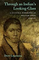 Through an Indian's Looking-Glass: A Cultural Biography of William Apess, Pequot (Native Americans of the Northeast)
