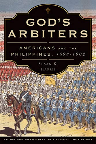 God's Arbiters: Americans And The Philippines, 1898 - 1902 (Imagining The Americas)