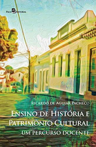 Ensino de História e Patrimônio Cultural: Um Percurso Docente