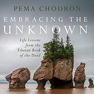 Embracing the Unknown     Life Lessons from the Tibetan Book of the Dead              Written by:                                                                                                                                 Pema Chödrön                               Narrated by:                                                                                                                                 Pema Chödrön                      Length: 3 hrs and 20 mins     2 ratings     Overall 5.0