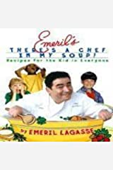 Emeril's There's A Chef In My Soup!: Recipes for the Kid in Everyone Hardcover