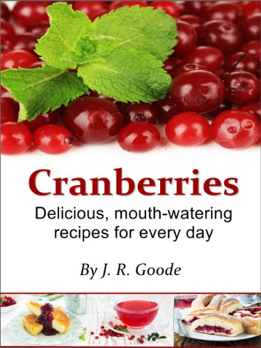 Cranberries: Delicious, Mouth-Watering Recipes for Every Day (English Edition)